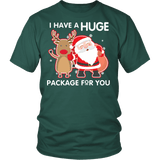 I Have A Huge Package For You Shirt - Funny Santa Claus Christmas Offensive Adult Tee T-shirt teelaunch District Unisex Shirt Dark Green S