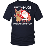 I Have A Huge Package For You Shirt - Funny Santa Claus Christmas Offensive Adult Tee T-shirt teelaunch District Unisex Shirt Navy S