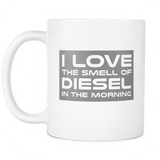 I Love The Smell Of Diesel In The Morning Mug Drinkware teelaunch