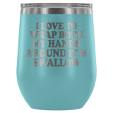 I Love To Wrap Both My Hands Around It And Swallow Wine Tumbler - Funny Offensive Double Meaning Sassy Drinking Cup Mug Wine Tumbler teelaunch Light Blue