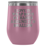 I Love To Wrap Both My Hands Around It And Swallow Wine Tumbler - Funny Offensive Double Meaning Sassy Drinking Cup Mug Wine Tumbler teelaunch Light Purple