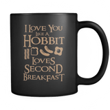 I love you Like A Hobbit Loves Second Breakfast Mug - Funny Lord Of The Rings Coffee Cup - Luxurious Inspirations