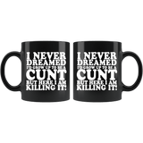 I Never Dreamed I'd Grow Up To Be A Cunt But Here I Am Killing It Mug - Funny Offensive Vulgar Rude Coffee Cup - Luxurious Inspirations