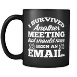 I Survived Another Meeting That Should Have Been An Email Mug - Funny Work Colleague Coffee Cup - Luxurious Inspirations