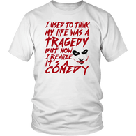 I Used To Think My Life Was A Tragedy But Now I Realize It's A Comedy Evil Clown Vilain T-Shirt T-shirt teelaunch District Unisex Shirt White S