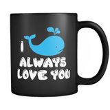 I whale always love you black 11oz Coffee Mug - Unique Gift For Him Or Her - Luxurious Inspirations