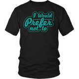 I Would Prefer Not To Shirt T-shirt teelaunch District Unisex Shirt Black S