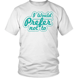 I Would Prefer Not To Shirt T-shirt teelaunch District Unisex Shirt White S