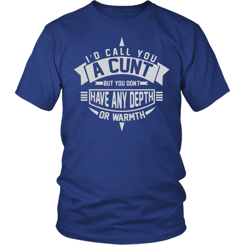 I'd Call You A Cunt Shirt - Funny Offensive Adult Tee T-shirt teelaunch District Unisex Shirt Royal Blue S