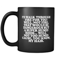 I'd Walk Through Fire for You, Well, Not Fire That Would be Dangerous But a Super Humid Room Mug - Funny Friend Husband Wife Gift Coffee Cup Drinkware teelaunch