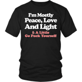 I'm Mostly Peace Love And Light Shirt - Funny Offensive Tee T-shirt teelaunch District Unisex Shirt Black S