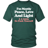 I'm Mostly Peace Love And Light Shirt - Funny Offensive Tee T-shirt teelaunch District Unisex Shirt Dark Green S
