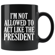 I'm Not Allowed To Act Like The President Mug - Funny Anti Trump Toilet Paper 2020 Resist Brush Impeach Coffee Cup Drinkware teelaunch Black