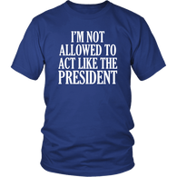 I'm Not Allowed To Act Like The President T-Shirt - Funny Anti Trump Toilet Paper 2020 Resist Brush Impeach T Shirt T-shirt teelaunch District Unisex Shirt Royal Blue S