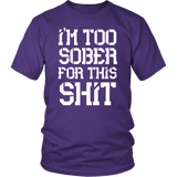 I'm Too Sober For This Shit Funny Alcohol Drinking Bar Beer T-Shirt - Luxurious Inspirations