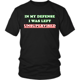 In My Defense I Was Left Unsupervised Shirt - Funny Prankster Tee T-shirt teelaunch District Unisex Shirt Black S
