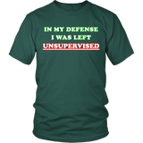 In My Defense I Was Left Unsupervised Shirt - Funny Prankster Tee T-shirt teelaunch District Unisex Shirt Dark Green S