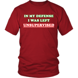 In My Defense I Was Left Unsupervised Shirt - Funny Prankster Tee T-shirt teelaunch District Unisex Shirt Red S