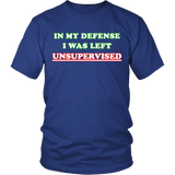 In My Defense I Was Left Unsupervised Shirt - Funny Prankster Tee T-shirt teelaunch District Unisex Shirt Royal Blue S