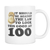 It Should Be Against The Law To Look This Good At 40 50 60 70 80 90 100 Mug Drinkware teelaunch 100