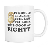 It Should Be Against The Law To Look This Good At 40 50 60 70 80 90 100 Mug Drinkware teelaunch EIGHTY