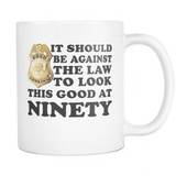 It Should Be Against The Law To Look This Good At 40 50 60 70 80 90 100 Mug Drinkware teelaunch NINETY