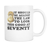 It Should Be Against The Law To Look This Good At 40 50 60 70 80 90 100 Mug Drinkware teelaunch SEVENTY