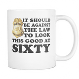 It Should Be Against The Law To Look This Good At 40 50 60 70 80 90 100 Mug Drinkware teelaunch SIXTY