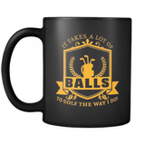 It Takes A Lot Of Balls To Golf The Way I Do Mug - Funny Golfing Golfer Offensive vulgar Coffee Cup Drinkware teelaunch