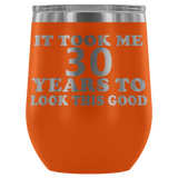 It Took Me 30 Years To Look This Good Wine Tumbler - Funny Aging Birthday Gag Gift Old Sealed Lid Coffee Mug Cup - Luxurious Inspirations