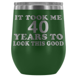 It Took Me 40 Years To Look This Good Wine Tumbler - Funny Aging Birthday Gag Gift Old Sealed Lid Coffee Mug Cup Wine Tumbler teelaunch Green