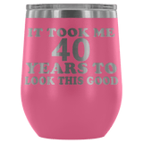 It Took Me 40 Years To Look This Good Wine Tumbler - Funny Aging Birthday Gag Gift Old Sealed Lid Coffee Mug Cup Wine Tumbler teelaunch Pink