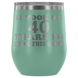 It Took Me 40 Years To Look This Good Wine Tumbler - Funny Aging Birthday Gag Gift Old Sealed Lid Coffee Mug Cup Wine Tumbler teelaunch Teal