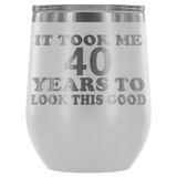 It Took Me 40 Years To Look This Good Wine Tumbler - Funny Aging Birthday Gag Gift Old Sealed Lid Coffee Mug Cup Wine Tumbler teelaunch White