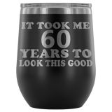 It Took Me 60 Years To Look This Good Wine Tumbler - Funny Aging Birthday Gag Gift Old Sealed Lid Coffee Mug Cup Wine Tumbler teelaunch Black