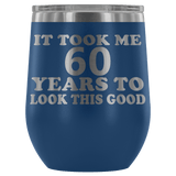 It Took Me 60 Years To Look This Good Wine Tumbler - Funny Aging Birthday Gag Gift Old Sealed Lid Coffee Mug Cup Wine Tumbler teelaunch Blue