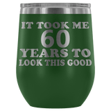 It Took Me 60 Years To Look This Good Wine Tumbler - Funny Aging Birthday Gag Gift Old Sealed Lid Coffee Mug Cup Wine Tumbler teelaunch Green