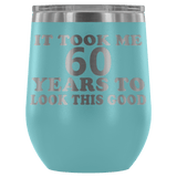 It Took Me 60 Years To Look This Good Wine Tumbler - Funny Aging Birthday Gag Gift Old Sealed Lid Coffee Mug Cup Wine Tumbler teelaunch Light Blue