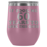 It Took Me 60 Years To Look This Good Wine Tumbler - Funny Aging Birthday Gag Gift Old Sealed Lid Coffee Mug Cup Wine Tumbler teelaunch Light Purple