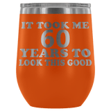 It Took Me 60 Years To Look This Good Wine Tumbler - Funny Aging Birthday Gag Gift Old Sealed Lid Coffee Mug Cup Wine Tumbler teelaunch Orange