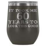 It Took Me 60 Years To Look This Good Wine Tumbler - Funny Aging Birthday Gag Gift Old Sealed Lid Coffee Mug Cup Wine Tumbler teelaunch Pewter