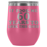 It Took Me 60 Years To Look This Good Wine Tumbler - Funny Aging Birthday Gag Gift Old Sealed Lid Coffee Mug Cup Wine Tumbler teelaunch Pink