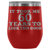 It Took Me 60 Years To Look This Good Wine Tumbler - Funny Aging Birthday Gag Gift Old Sealed Lid Coffee Mug Cup Wine Tumbler teelaunch Red