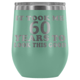 It Took Me 60 Years To Look This Good Wine Tumbler - Funny Aging Birthday Gag Gift Old Sealed Lid Coffee Mug Cup Wine Tumbler teelaunch Teal