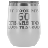 It Took Me 60 Years To Look This Good Wine Tumbler - Funny Aging Birthday Gag Gift Old Sealed Lid Coffee Mug Cup Wine Tumbler teelaunch White
