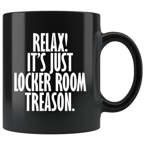 It's Just Locker Room Treason Mug - Funny Anti-Trump Trump Impeach Coffee Cup Drinkware teelaunch black