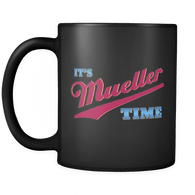 It's Mueller Time Mug - Support Justice Against Corruption Trump Coffee Cup b Drinkware teelaunch