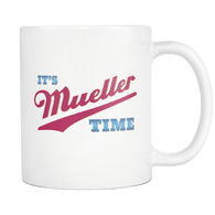 It's Mueller Time Mug - Support Justice Against Corruption Trump Coffee Cup Drinkware teelaunch WHITE