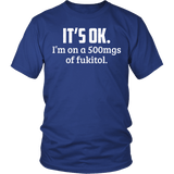 It's OK I'm On 500mgs Of Fukitol Shirt - Funny Offensive Medicine Tee - Luxurious Inspirations