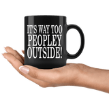 It's Way Too Peopley Outside Mug - Funny Peoply Outdoors Introvert Black Coffee Cup Drinkware teelaunch